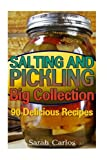 Salting and Pickling Big Collection: 90 Delicious Recipes: (Pickles Recipes, Homemade Pickles)