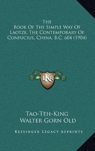 Download The Book Of The Simple Way Of Laotze, The Contemporary Of Confucius, China, B.C. 604 (1904) PDF