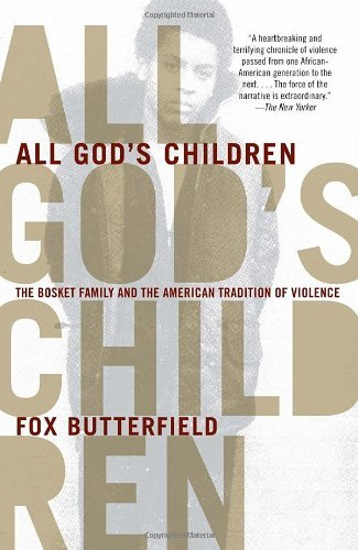 By Fox Butterfield - All God's Children: The Bosket Family and the American Tradition of Violence (12.9.2007)