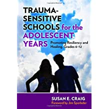 Trauma-Sensitive Schools for the Adolescent Years: Promoting Resiliency and Healing, 6-12