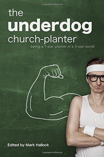 - The Underdog Church-Planter: Being a 1-Star Planter in a 5-Star World