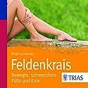 Feldenkrais: Bewegte, schmerzfreie Füße und Knie Hörbuch von Birgit Lichtenau Gesprochen von: Bettina von Websky