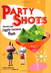 Party Shots: Recipes for Jiggle-Iscious Fun