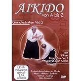 Aikido von A bis Z Grundtechniken Vol.5