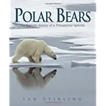 Polar Bears: The Natural History of a Threatened Species by Ian Stirling (2011-05-17)