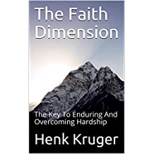 The Faith Dimension: The Key To Enduring And Overcoming Hardship