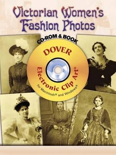 Victorian Clipart - Victorian Women's Fashion Photos CD-ROM and Book (Dover Electronic Clip Art)