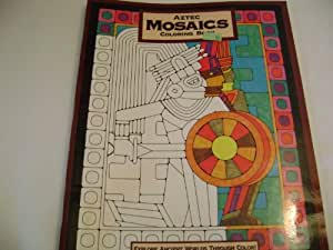 Aztec Mosaics Coloring Book (Explore Ancient Worlds Through Color)
