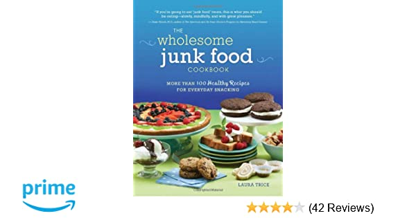 The Wholesome Junk Food Cookbook: More Than 100 Healthy Recipes for