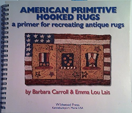 American Primitive Hooked Rugs: A Primer for Recreating Antique Rugs