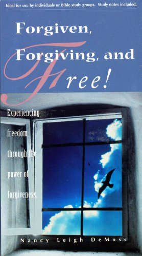 Forgiven, Forgiving, and Free! Experiencing freedom through the power of forgiveness