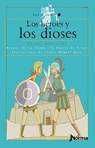 Los héroes y los dioses. Relatos de la Ilíada y la Guerra de Troya / Gods and Heroes (The Illyad) (Sol y luna) Spanish Edition