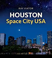 Houston, Space City USA (Sara and John Lindsey Series in the Arts and Humanities)