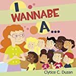 I Wannabe A...  | Clytice C. Duzan