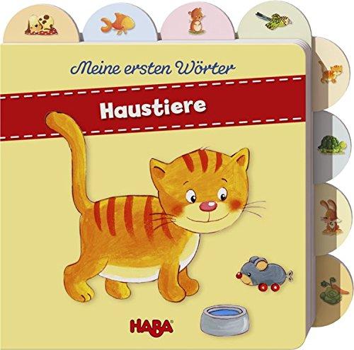 Meine ersten Wörter - Haustiere Pappbilderbuch – 1. September 2017 Sabine Kraushaar Habermaass 3869142146 Für Babys ab 12 Monaten