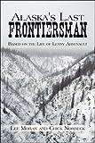 Alaska's Last Frontiersman, Leland Moran, 1424177103