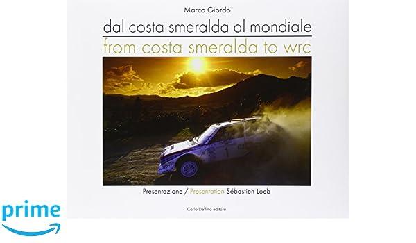 Dalla Costa Smeralda al mondiale-From Costa Smeralda to WRC. Ediz. italiana e inglese: Amazon.es: Marco Giordo, R. Giordo: Libros en idiomas extranjeros