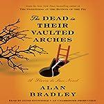 The Dead in Their Vaulted Arches: A Flavia de Luce Novel, Book 6 | Alan Bradley