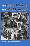 The United States and World War II, Robert James Maddox, 0813304377