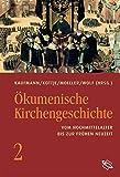 Ökumenische Kirchengeschichte. Vom Hochmittelalter bis zur frühen Neuzeit (Bd 2)