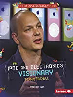 Ipod and Electronics Visionary Tony Fadell (Stem Trailblazer Bios)