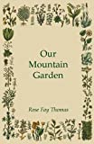 Amazon / Rose Fay Thomas: Our Mountain Garden (Rose Fay Thomas)