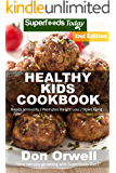 Healthy Kids Cookbook: Over 180 Quick & Easy Gluten Free Low Cholesterol Whole Foods Recipes full of Antioxidants & Phytochemicals (Natural Weight Loss Transformation Book 256)