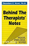 Behind the Therapists' Notes : Fears, Feelings and Hopes, Kent, Theodore C., 0872122565