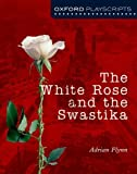 Oxford Playscripts: The White Rose and the Swastika
