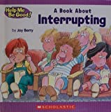 A Book about Interrupting, Joy Wilt Berry, 0717285995