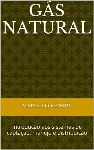 Gás Natural: Introdução aos sistemas de captação, manejo e distribuição (Portuguese Edition)