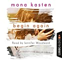 Begin Again (Again-series 1) Audiobook by Mona Kasten Narrated by Jennifer Woodward