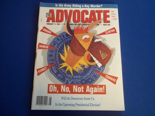 The Advocate (Issue No. 596, February 11, 1992): The National Gay and Lesbian Newsmagazine Magazine (Cover Story: Will the Democrats Screw Us In the Upcoming Presidential Election?)