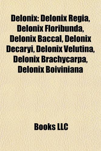 Delonix: Delonix Regia, Delonix Floribunda, Delonix Baccal, Delonix Decaryi, Delonix Velutina, Delonix Brachycarpa, Delonix Boiviniana, Delonix Tomentosa, Delonix Pumila,