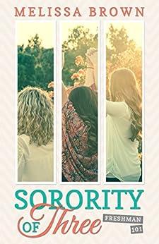 Sorority of Three: Freshman 101 by [Brown, Melissa]