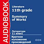 Literature for 11th Grade: Summary of Works [Russian Edition] | Fedor Abramov,Arcady Averchenko,Leonid Andreyev,Victor Astafiyev,Alexander Blok,Mkhail Bulgakov,Ivan Bunin