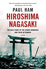 Hiroshima Nagasaki: The Real Story of the Atomic Bombings and Their Aftermath Paperback