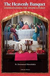 The Heavenly Banquet: Understanding the Divine Liturgy by Fr. Emmanuel Hatzidakis (2010-08-02)