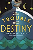 download ebook the trouble with destiny by morrill, lauren (december 8, 2015) hardcover pdf epub