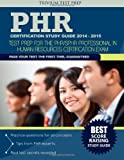 PHR Certification Study Guide 2014-2015 : Test Prep for the PHR/SPHR Professional in Human Resources Certification Exam, PHR SPHR Team, 1940978939