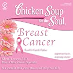 Chicken Soup for the Soul Healthy Living Series: Breast Cancer: Important Facts, Inspiring Stories | Edward Creagan, MD,Jack Canfield,Mark Victor Hansen,Mary Olsen Kelly