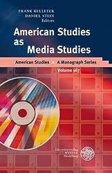 American Studies as Media Studies (American Studies - A Monograph)
