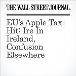 EU's Apple Tax Hit: Ire In Ireland, Confusion Elsewhere | Stephen Wilmot