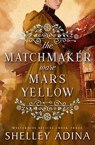 The Matchmaker Wore Mars Yellow: Mysterious Devices 3 (Magnificent Devices Book 18) by [Adina, Shelley]