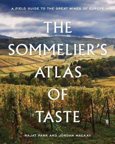The Sommelier's Atlas of Taste: A Field Guide to the Great Wines of Europe by Rajat Parr, Jordan Mackay