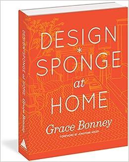 Design*Sponge at Home: Grace Bonney: 9781579654313: Amazon.com: Books
