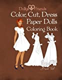 Dollys and Friends; Color, Cut, Dress Paper Dolls Coloring Book