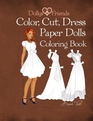 Cut Paper Dolls - Dollys and Friends; Color, Cut, Dress Paper Dolls Coloring Book