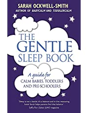 The Gentle Sleep Book: For calm babies, toddlers and pre-schoolers: Gentle, No-Tears, Sleep Solutions for Parents of Newborns to Five-Year-Olds