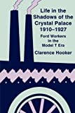 Life in the Shadows of the Crystal Palace, 1910-1927, Clarence Hooker, 0879727381